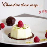 Chocolate three ways…